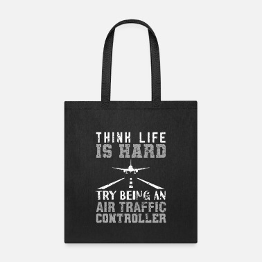 Traffic Air Traffic Controller ATC Think Life Is Hard Try - Tote Bag