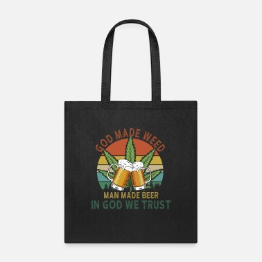 Weed Tent God Made Weed Man Made Beer In God We Trust - Tote Bag