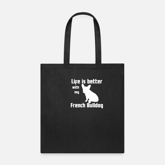 Animal Rights Activists Bags & Backpacks - Life Is Better With My French Bulldog - Tote Bag black