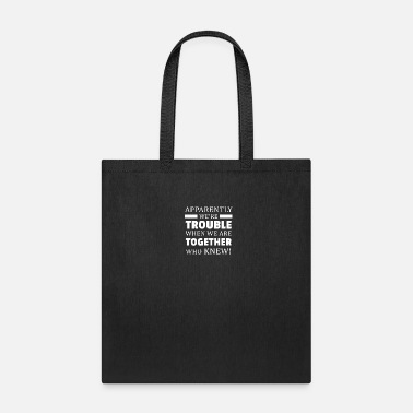 Together Apparently We're Trouble When We Are Together - Tote Bag