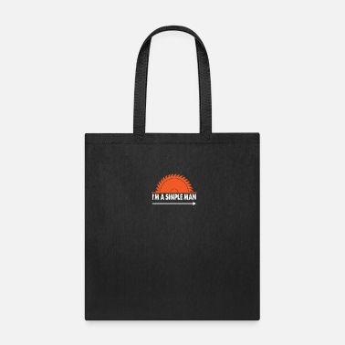 Tool I'm a simple man - carpenter lumberjack - Tote Bag