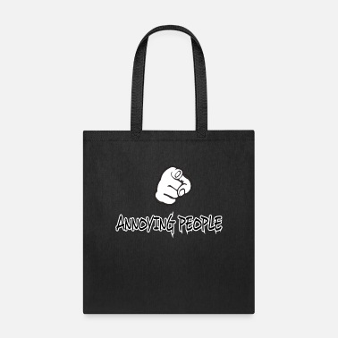 Annoying annoying people - Tote Bag