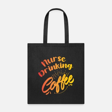 Coffee nurse drinking coffee - Tote Bag