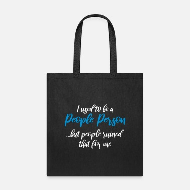 Person I used to be a people person...but people ruined - Tote Bag
