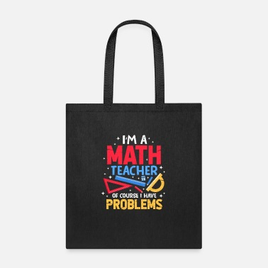 Teaching Profession I'm A Math Teacher Of Course I Have Problems - Tote Bag