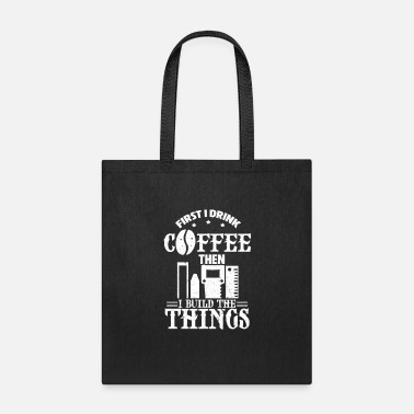 Sawdust Woodworking First I Drink Coffee - Tote Bag