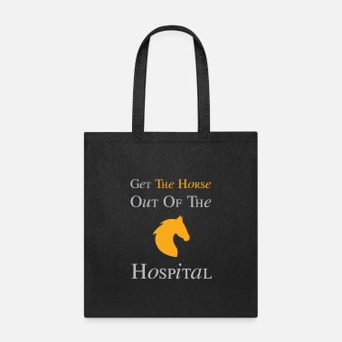 Horse Out Of Hospital Get The Horse Out Of The Hospital - Tote Bag