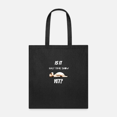 Half-time It Is Half Time Show Yet - Tote Bag