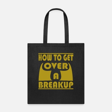 Breakup How To Get OvER A breakup - Tote Bag