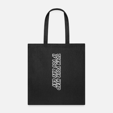 Turn turn your head if you are gay - Tote Bag