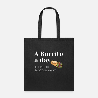 International A Burrito a day keeps the doctor away. Love food - Tote Bag