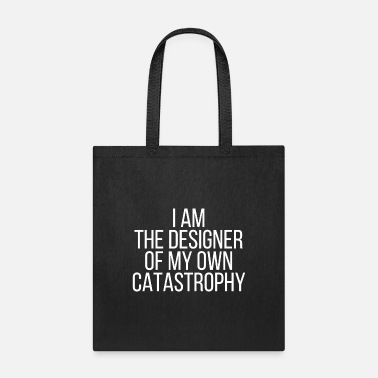 Catastrophy I am the designer of my own catastrophy - Tote Bag
