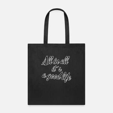 All in all its a good life - Tote Bag