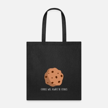 Cookie cookies will always be cookies - Tote Bag