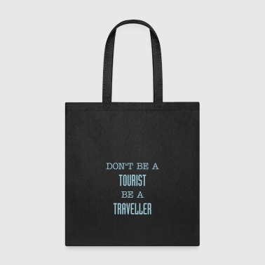 Don't be a tourist be a traveller. - Tote Bag