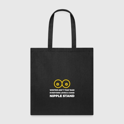 Winter Ain't That Bad Everyone Loves A Nipple Stan - Tote Bag