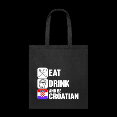 Eat Drink And Be Croatian - Tote Bag