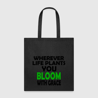 wherever life plants you bloom - Tote Bag