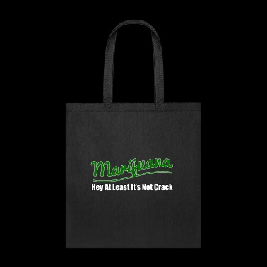 Marijuana - Hey At Least It's Not Crack - Tote Bag