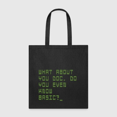 WHAT ABOUT YOU DOC. DO YOU EVEN KNOW BASIC? - Tote Bag
