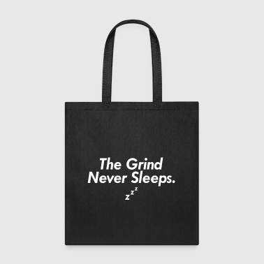 The Grind Never Sleeps. - Tote Bag