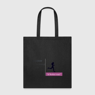 Is Better Run! - Tote Bag