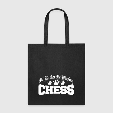 08 id rather be playing chess copy - Tote Bag