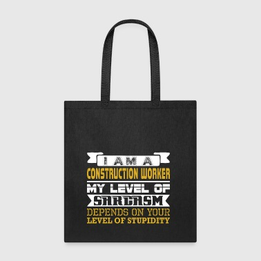 Im Construction Worker Level Sarcasm Stupidity - Tote Bag