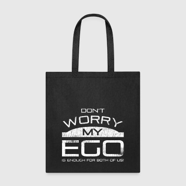 Don't worry, my ego is enough for both of us - Tote Bag