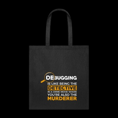 debugging is like being the detective in a crime - Tote Bag