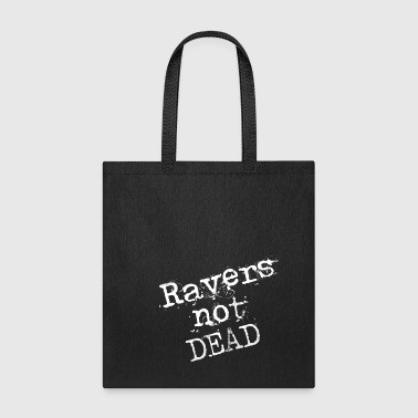 Ravers not dead - Tote Bag