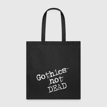 Gothics not dead - Tote Bag