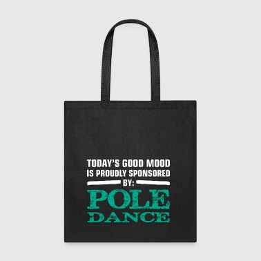 todays good mood is proudly sponsored by POLE DANC - Tote Bag