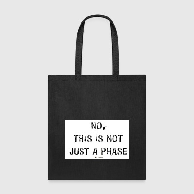 NO, THIS IS NOT A PHASE - Tote Bag