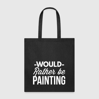 Would rather be Painting - Tote Bag