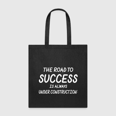 Road To Success Is Always Under Construction - Tote Bag