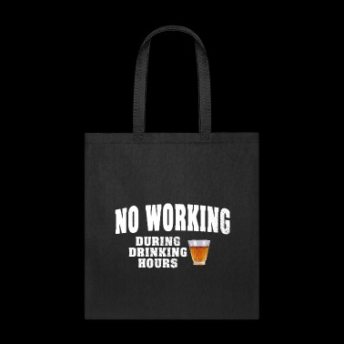 NO WORKING DURING DRINKING HOURS - Tote Bag