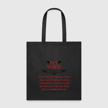 My wife is the best thing that ever happened to me - Tote Bag
