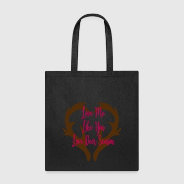 Love Me Like Deer Season - Tote Bag
