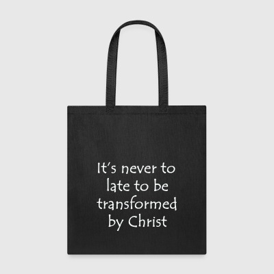 It's never to late to be transformed by Christ - Tote Bag