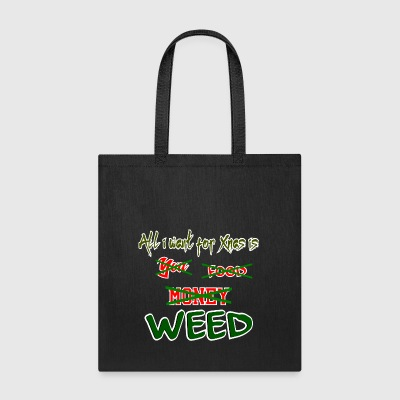 All i want for Xmas is WEED - Tote Bag
