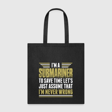 Im A Submariner Im Never Wrong - Tote Bag