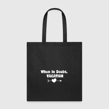When In Doubt, Vacation (White) - Tote Bag