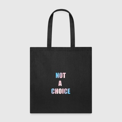 Not A Choice Transgender - Tote Bag