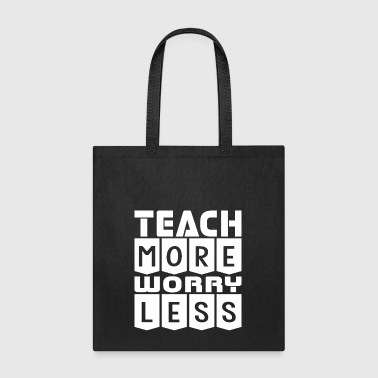 Teach More Worry Less - Tote Bag