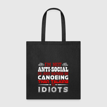 Im Not Antisocial Id Just Rather Be Canoeing - Tote Bag