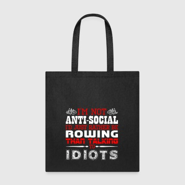 Im Not Antisocial Id Just Rather Be Rowing - Tote Bag