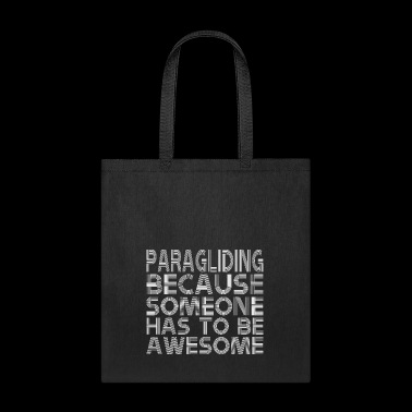 Paragliding Because Someone Has To Be Awesome - Tote Bag
