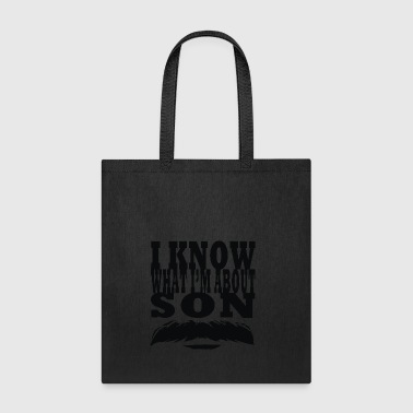 I Know What I m About Son - Tote Bag