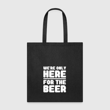 We're Only Here For The Beer - Bachelor Party Gift - Tote Bag